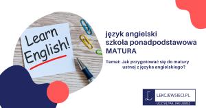 Jak przygotować się do matury ustnej z języka angielskiego?