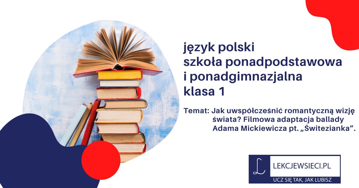 """Jak uwspółcześnić romantyczną wizję świata? Filmowa adaptacja ballady Adama Mickiewicza pt. """"Świtezianka""""."""