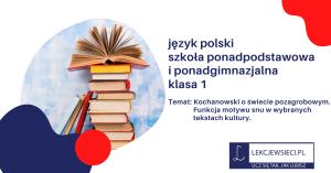 Kochanowski o świecie pozagrobowym. Funkcja motywu snu w wybranych tekstach kultury.