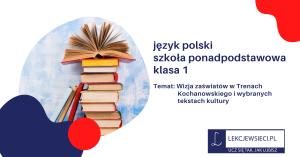 Wizja zaświatów w Trenach Kochanowskiego i wybranych tekstach kultury.