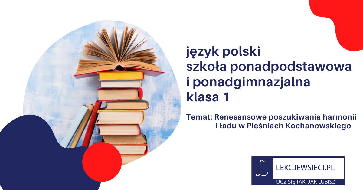Renesansowe poszukiwania harmonii i ładu w Pieśniach Kochanowskiego.
