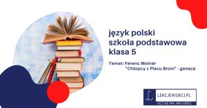 """Ferenc Molnár """"Chłopcy z Placu Broni"""" – geneza"""