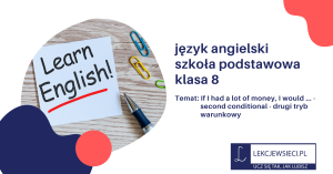 If I had a lot of money, I would … – second conditional- drugi tryb warunkowy.