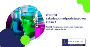 Budowa, nazewnictwo i podział kwasów nieorganicznych.