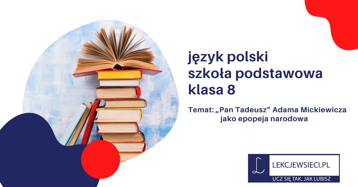 """""""Pan Tadeusz"""" Adama Mickiewicza jako epopeja narodowa."""