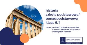 Upadek i odbudowa państwa Piastów – Bolesław II Szczodry i Władysław Herman